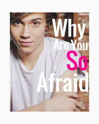 Why Are You So Afraid (Union J)
