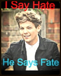 I Say Hate, He Says Fate