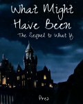 What Might Have Been: A Harry Potter Fanfiction {Sequel to What If}