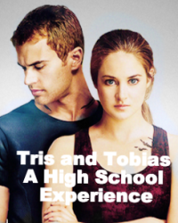 Tris and Tobias- A High School Experience