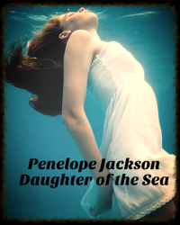 Penelope  Jackson: Daughter of the Sea -The Beginning