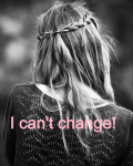 I can't change!