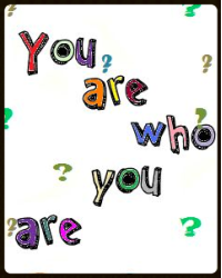 You are who you are.