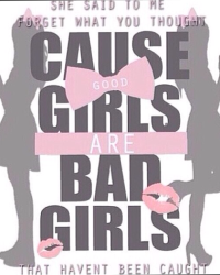 Good Girls are bad girls that havent been caught