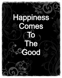 Happiness comes to the good