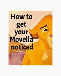 HOW TO GET YOUR MOVELLA NOTICED