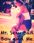Mr. Sexy bad boy and me