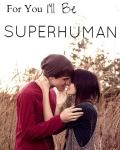 For You I'll Be Superhuman (On hold)