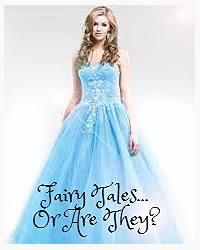 Fairy Tales...Or Are They?