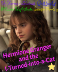 Hermione Granger and the I-Turned-into-a-Cat