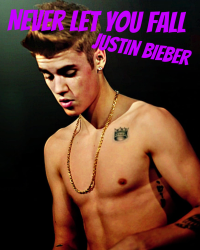 Never let you fall [Justin Bieber]