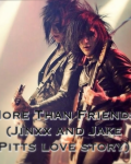 More Than Friends (Jinxx and Jake Pitts love story)