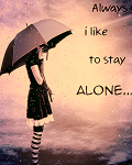 Always I like to be ALONE