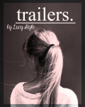 Trailers || Lucy Style [no more requests]