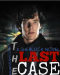 The Last Case {Sherlock}