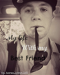 My life with my best friend *Niall horan ff*