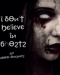 I Dont Belive in Ghosts