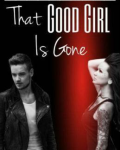 That Good Girl is Gone (TSD series) || I'M BACK!!!!!!!