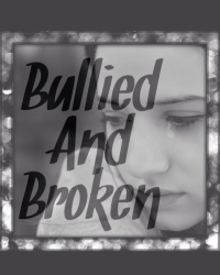 Bullied and Broken