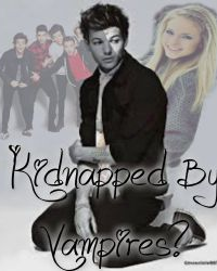 Kidnapped By Vampires? (Louis Tomlinson Love Story)