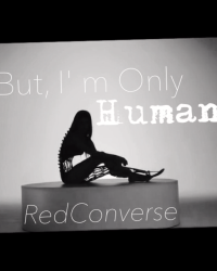 But, I'm Only Human...
