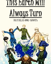 This Earth Will Always Turn [Hetalia One-shots]