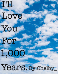 I'll love you for 1,000 years.