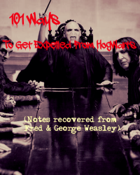 101 Ways To Get Expelled From Hogwarts