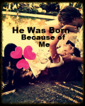 He Was Born Because of Me