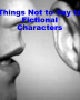 THINGS NOT TO SAY TO FICTIONAL CHARACTERS