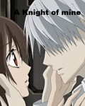 A knight of mine (a vampire knight fan fic)