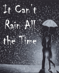 It Can't Rain All the Time.