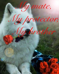 My mate, My protector, My brother