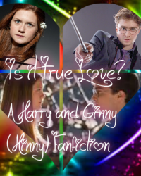 Is it True Love? ~A Harry and Ginny (Hinny) Fanfic~ - The