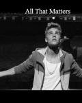 All That Matters (Justin Bieber Love Story)