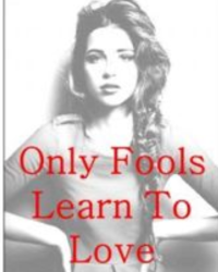 Only fools learn to love