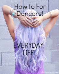 How to for Dancers:Everyday Life!