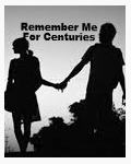 Remember Me For Centuries
