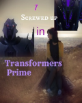 I screwed up in Transformers Prime