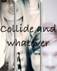 Collide and whatever