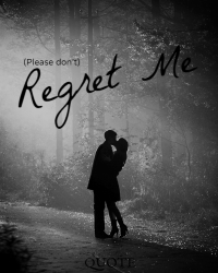 (Please don't) Regret me