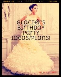 Glacier's Birthday Idea/Plans!