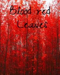 Blood Red Leaves // Short Story