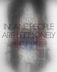 Insane People are Left Lonely
