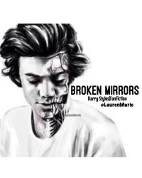 Broken Mirrors|HarryStyles FanFiction