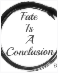 Fate is a Conclusion.