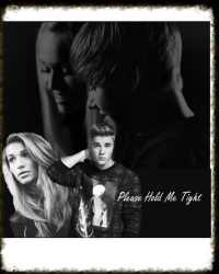 Please Hold Me Tight (Justin Bieber fanfiction)