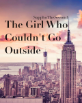 The Girl Who Couldn't Go Outside