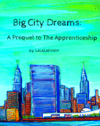 Big City Dreams: A Prequel to The Apprenticeship
