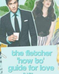 The Fletcher 'How To' Guide For Love (ON HOLD)